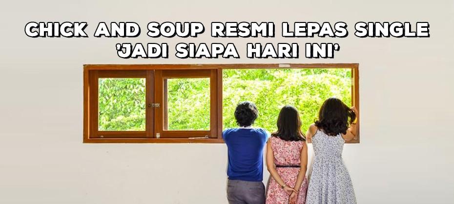 Chick and Soup Resmi Lepas Single 'Jadi Siapa Hari Ini'