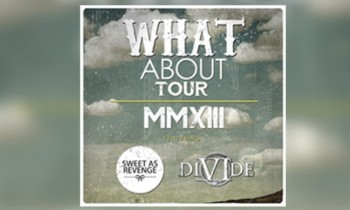 PRESS RELEASE : WHAT ABOUT TOUR 2013 - Sweet As Reveng X DIVIDE