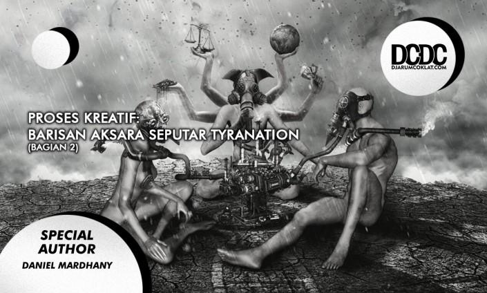 Proses Kreatif: Barisan Aksara Seputar Tyranation (Bagian 2)