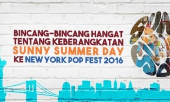 Bincang-bincang Hangat Tentang Keberangkatan Sunny Summer Day Ke New York Pop Fest 2016