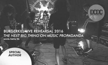 Burgerkill – Live Rehearsal 2016: The Next Big Thing on Music Propaganda