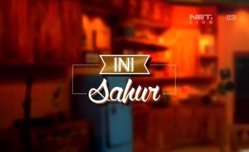 Ini Sahur - 27 Juli - Loe Gue Friend