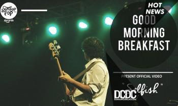 Video Klip Good Morning Breakfast Berisikan Dokumentasi Panggung