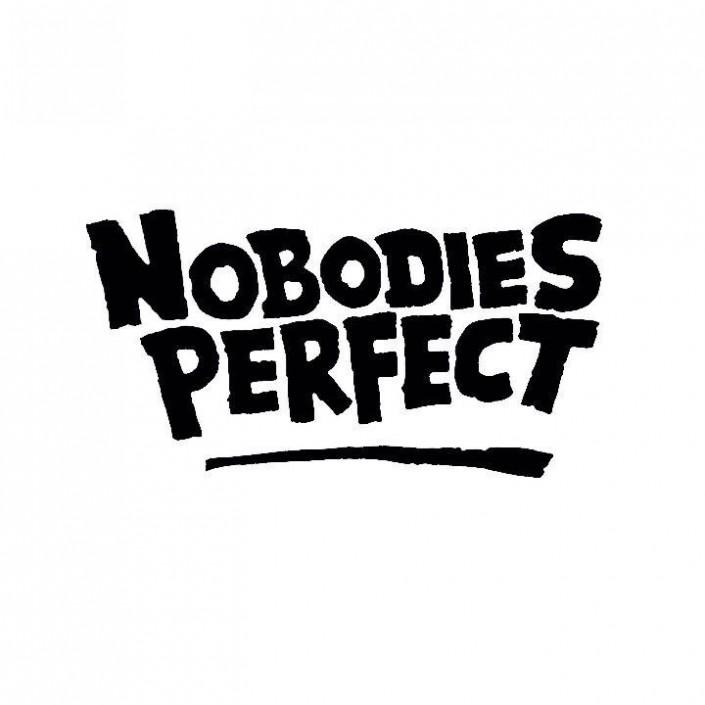 NOBODIES PERFECT