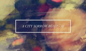 Ai Tajuk Anyar A City Sorrow Built